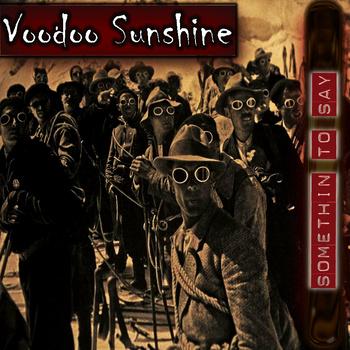 Voodoo Sunshine - Somethin' to Say