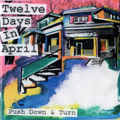 Push Down and Turn - 12 Days in April