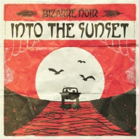 Bizarre Noir - Into the Sunset