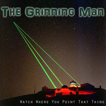 The Grinning Man - Watch Where You Point That Thing