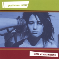 Gentleman Caller - Until We are Missing