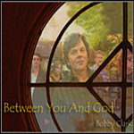 Bobby Clark - Between You and God