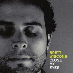 Brett Wiscons - Close My Eyes