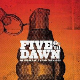 Five 'Til Dawn - Heartbreak and Hand Grenades