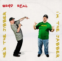 Brad Real - Hees the Jibber, I'm the Jabber