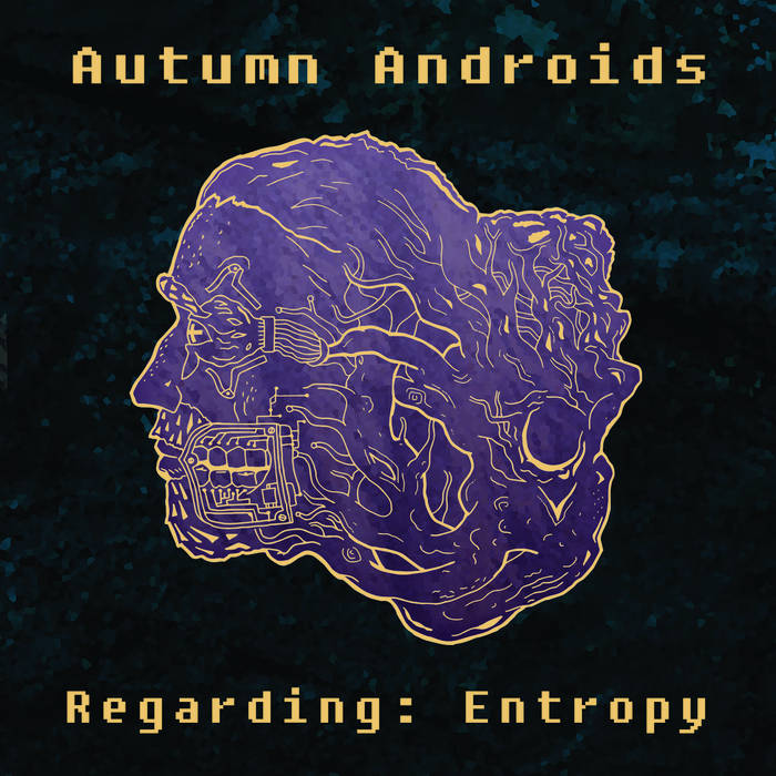 Autumn Androids - Regarding Entropy