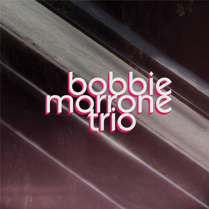The Bobbie Morrone Trio - The Bedroom Sessions (Vol 1)