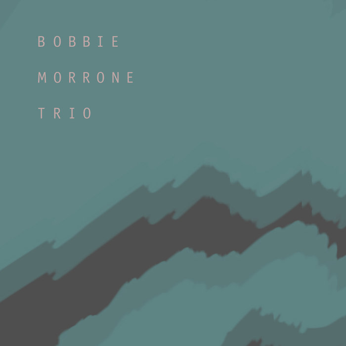The Bobbie Morrone Trio - Bobbie Morrone Trio
