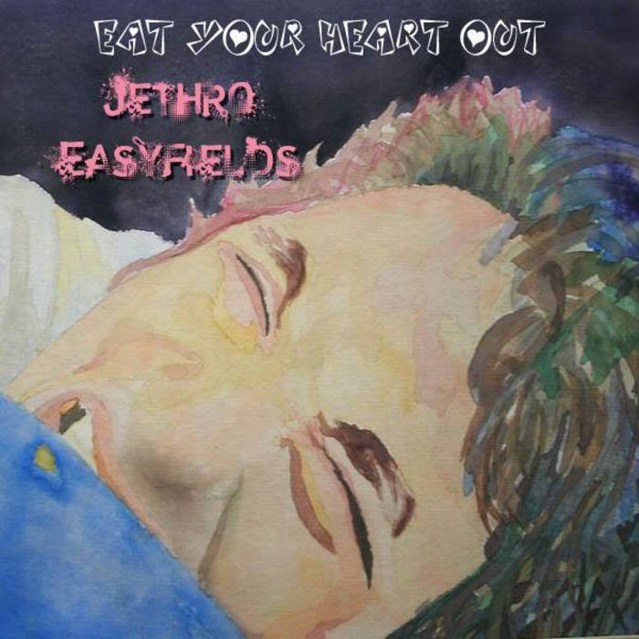 Jethro Easyfields - Eat Your Heart Out