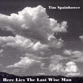 Tim Spainhower - Here Lies the Last Wise man