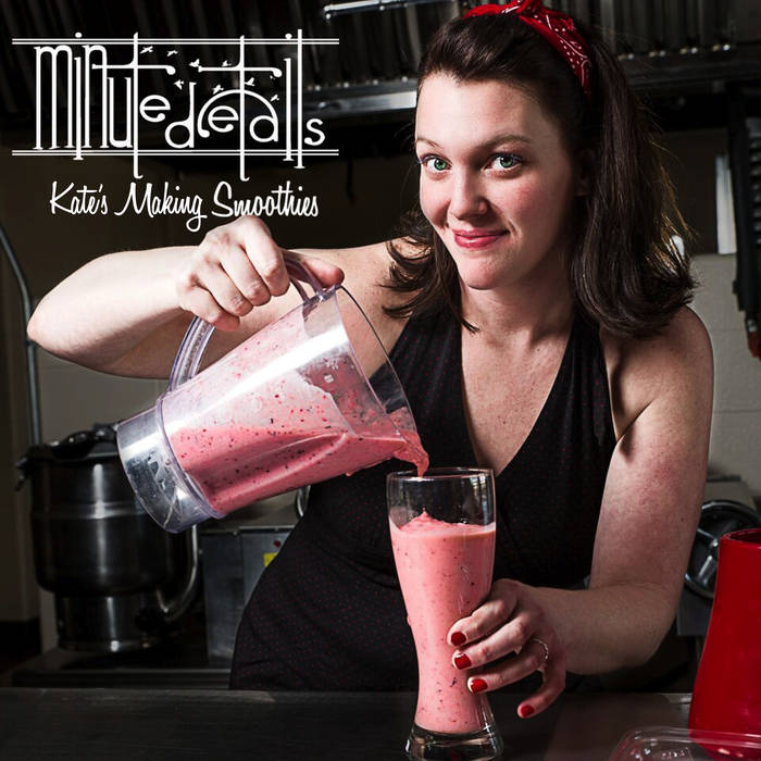 Minute Details - Kate's Making Smoothies