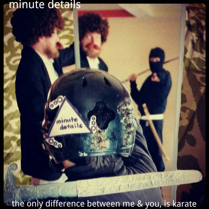 Minute Details - The Only Difference Between Me & You Is Karate