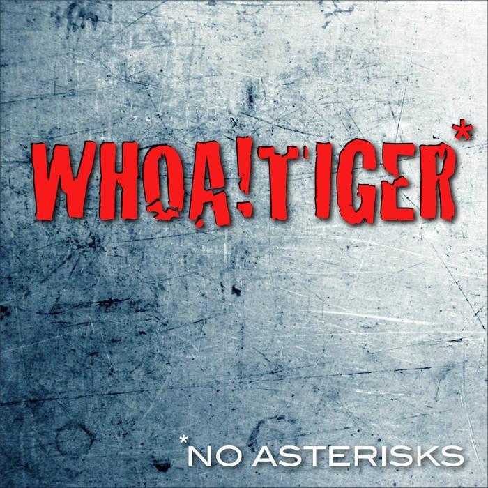 Whoa!Tiger - No Asterisks