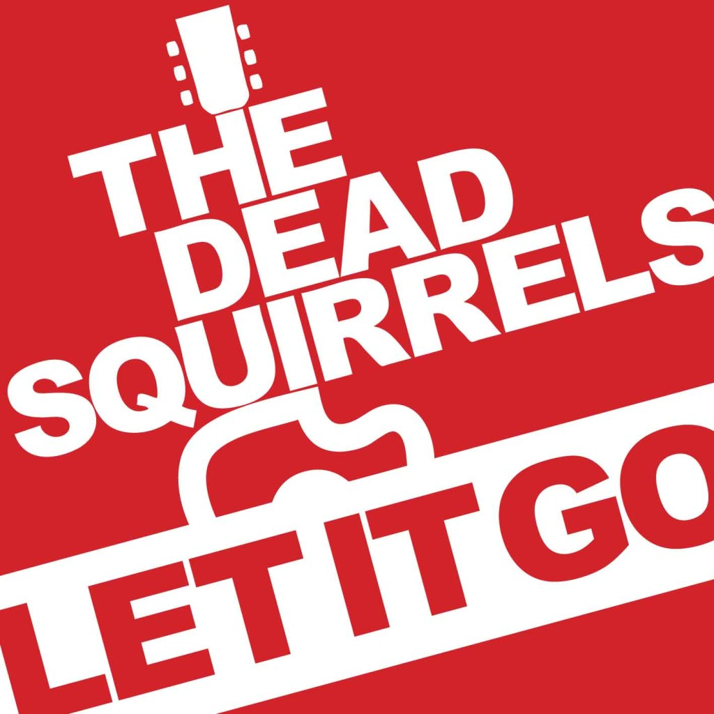 The Dead Squirrels - Let It Go